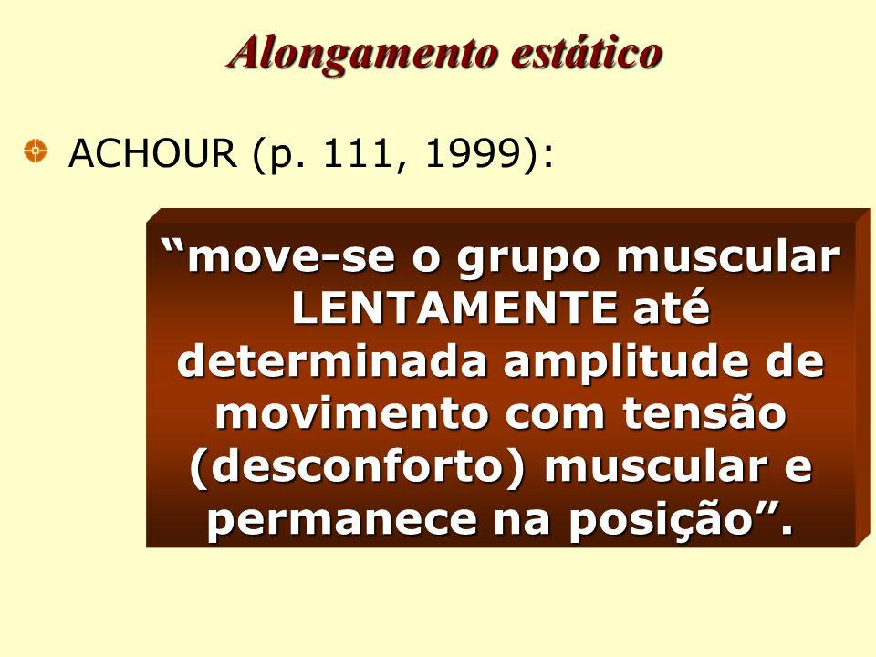 move-se o grupo muscular LENTAMENTE até determinada amplitude de movimento com tensão (desconforto) muscular e permanece na posição .