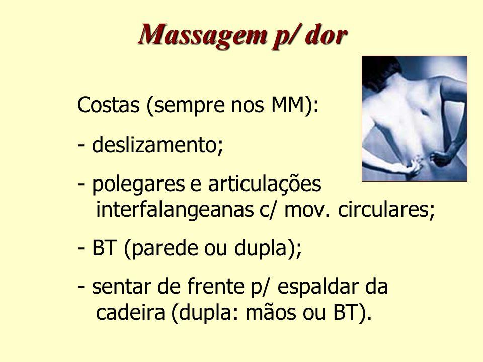 Costas (sempre nos MM): - deslizamento; - polegares e articulações interfalangeanas c/ mov.