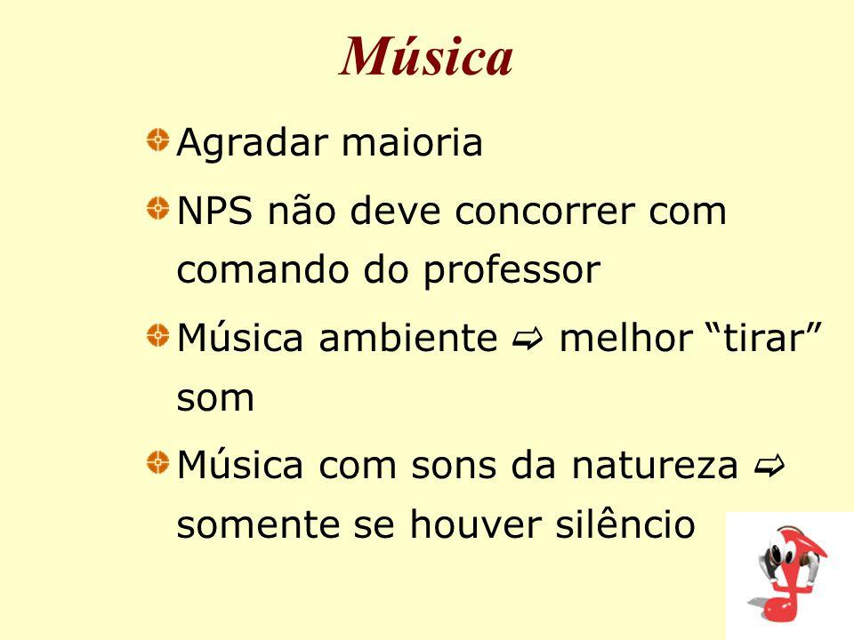 Música Agradar maioria NPS não deve concorrer com comando do professor Música ambiente  melhor tirar som Música com sons da natureza  somente se houver silêncio