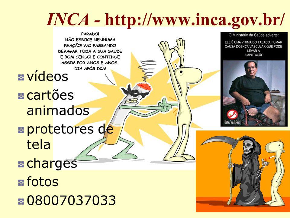 INCA - http://www.inca.gov.br/ vídeos cartões animados protetores de tela charges fotos 08007037033