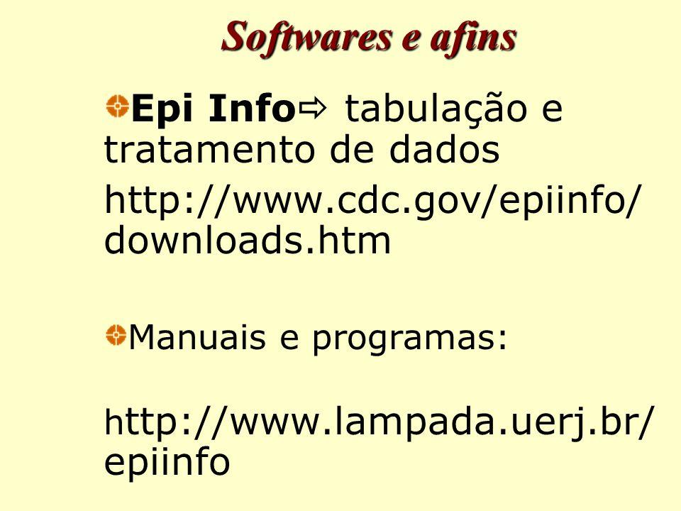 Epi Info  tabulação e tratamento de dados http://www.cdc.gov/epiinfo/ downloads.htm Manuais e programas: h ttp://www.lampada.uerj.br/ epiinfo Softwares e afins