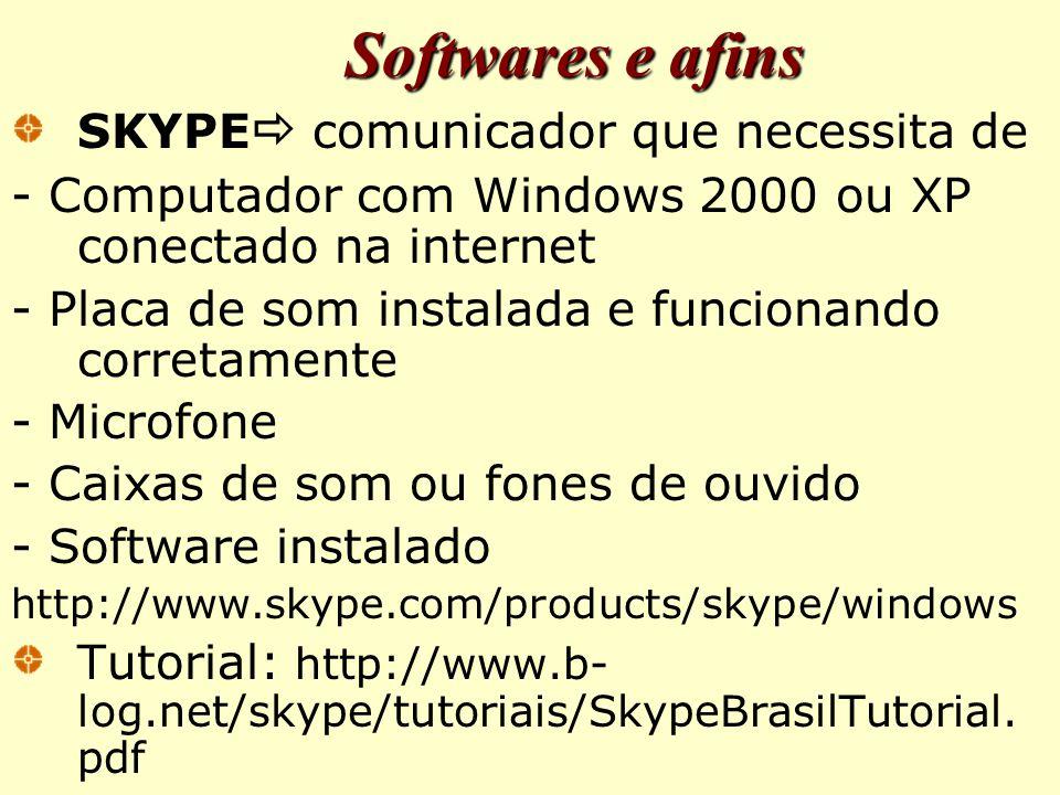 SKYPE  comunicador que necessita de - Computador com Windows 2000 ou XP conectado na internet - Placa de som instalada e funcionando corretamente - Microfone - Caixas de som ou fones de ouvido - Software instalado http://www.skype.com/products/skype/windows Tutorial: http://www.b- log.net/skype/tutoriais/SkypeBrasilTutorial.