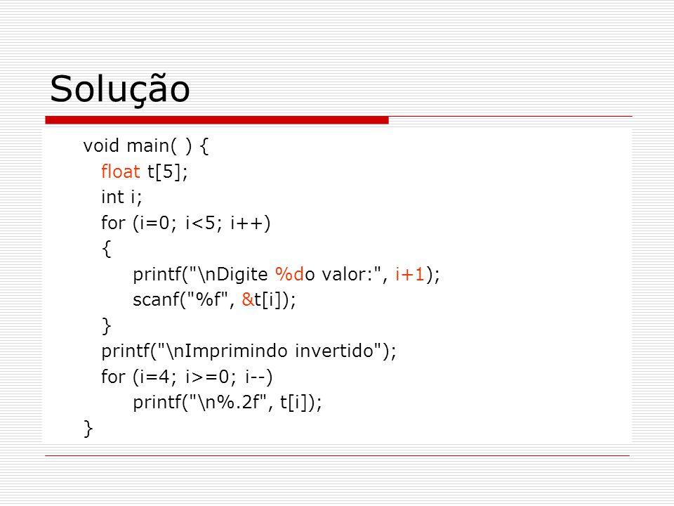 Solução void main( ) { float t[5]; int i; for (i=0; i =0; i--) printf(