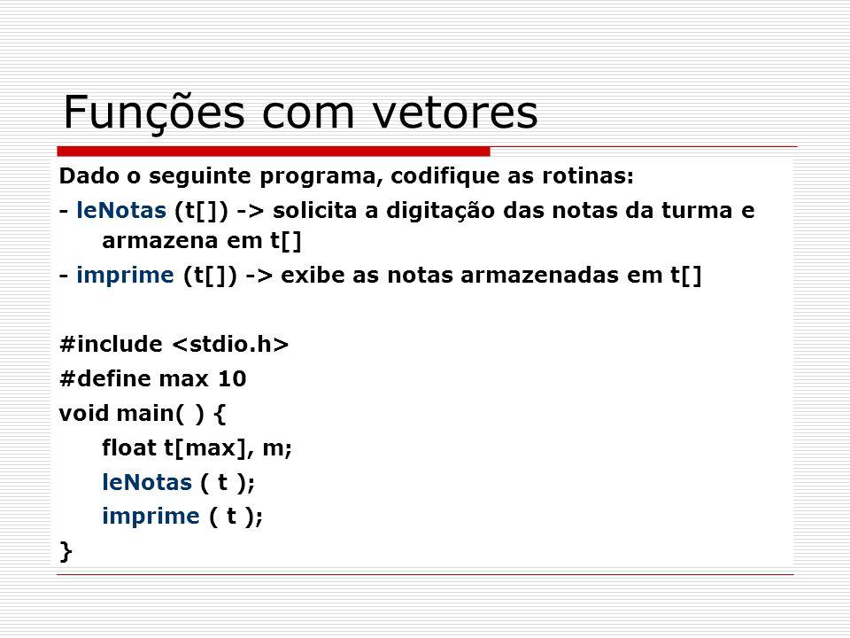 Funções com vetores Dado o seguinte programa, codifique as rotinas: - leNotas (t[]) -> solicita a digitação das notas da turma e armazena em t[] - imp