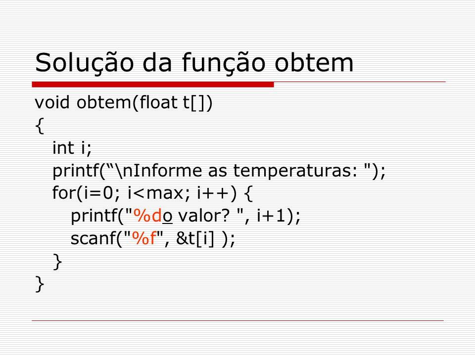 """Solução da função obtem void obtem(float t[]) { int i; printf(""""\nInforme as temperaturas:"""