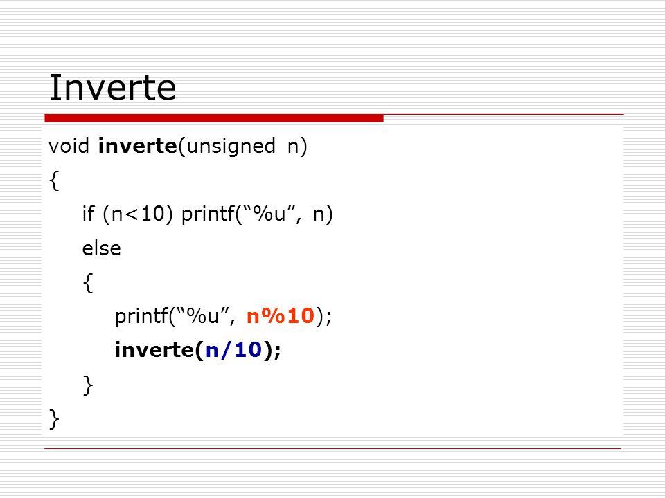 """Inverte void inverte(unsigned n) { if (n<10)printf(""""%u"""", n) else { printf(""""%u"""", n%10); inverte(n/10); }"""