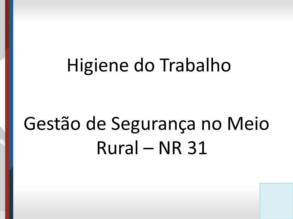 Objetivos Informar sobre medidas técnicas na gestão de segurança no meio rural, exigidas pela NR 31, incluindo a higiene do trabalho.