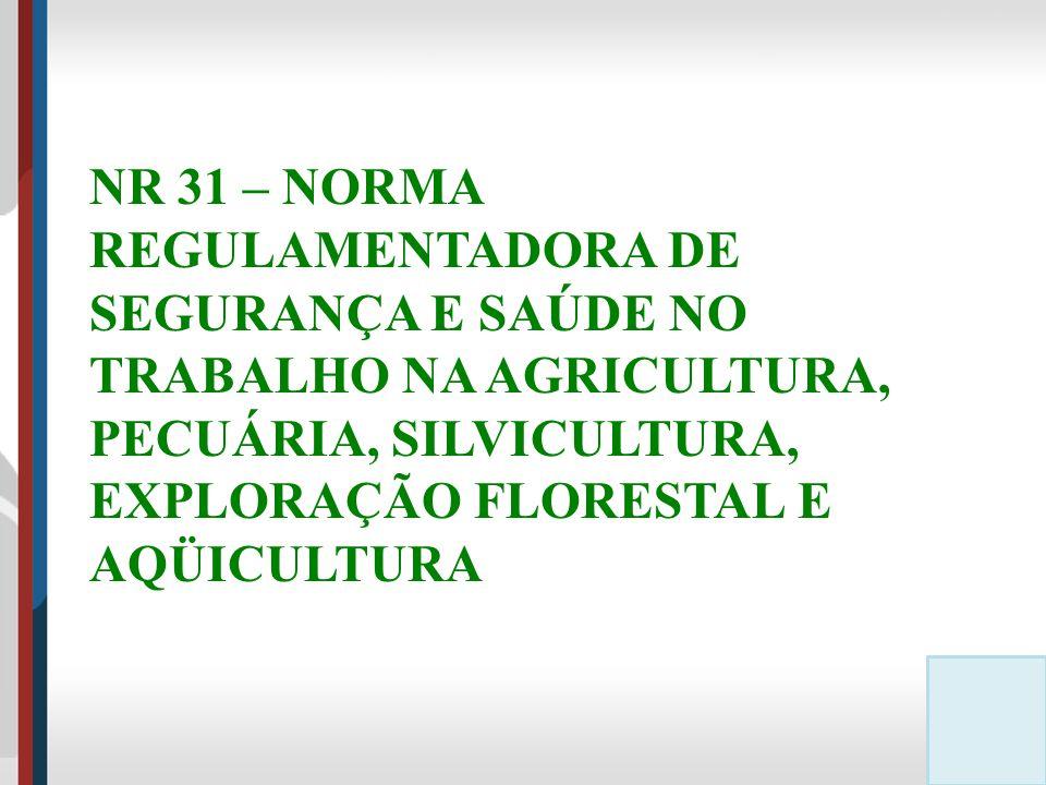 PORTARIA Nº 86, DE 03 DE MARÇO DE 2005 APROVA A NORMA REGULAMENTADORA DE SEGURANÇA E SAÚDE NO TRABALHO NA AGRICULTURA, PECUÁRIA, SILVICULTURA, EXPLORAÇÃO FLORESTAL E AQUICULTURA – NR 31