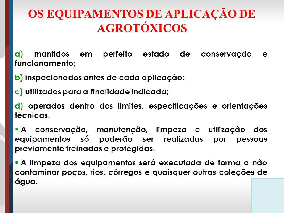 a) mantidos em perfeito estado de conservação e funcionamento; b) inspecionados antes de cada aplicação; c) utilizados para a finalidade indicada; d) operados dentro dos limites, especificações e orientações técnicas.
