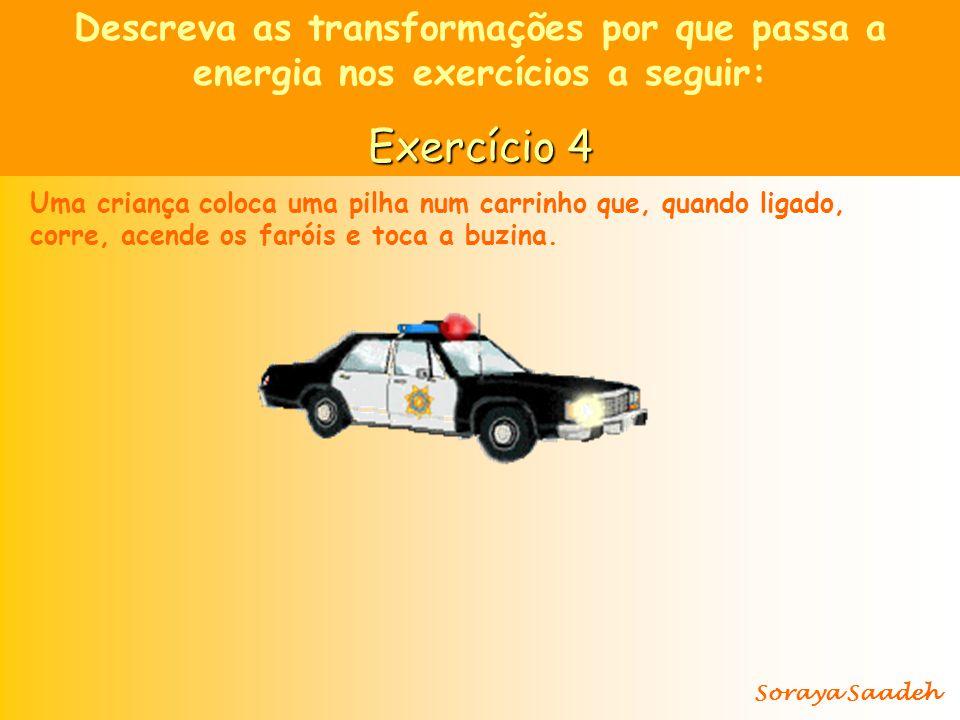 Descreva as transformações por que passa a energia nos exercícios a seguir: Exercício 4 Uma criança coloca uma pilha num carrinho que, quando ligado,