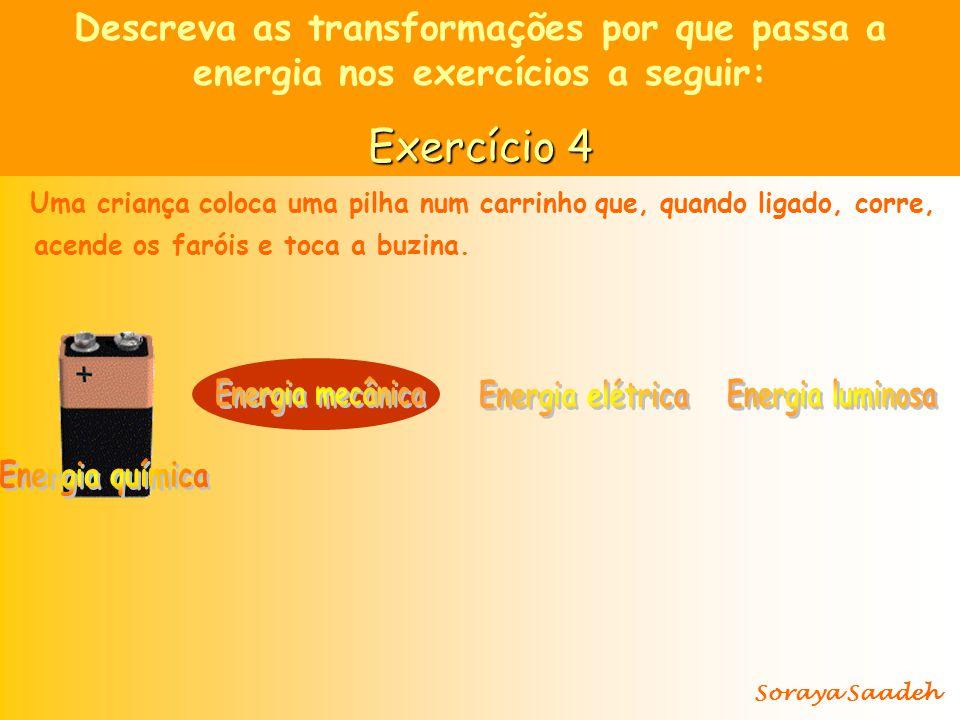Descreva as transformações por que passa a energia nos exercícios a seguir: Exercício 4 Uma criança coloca uma pilha num carrinhoque, quando ligado, c