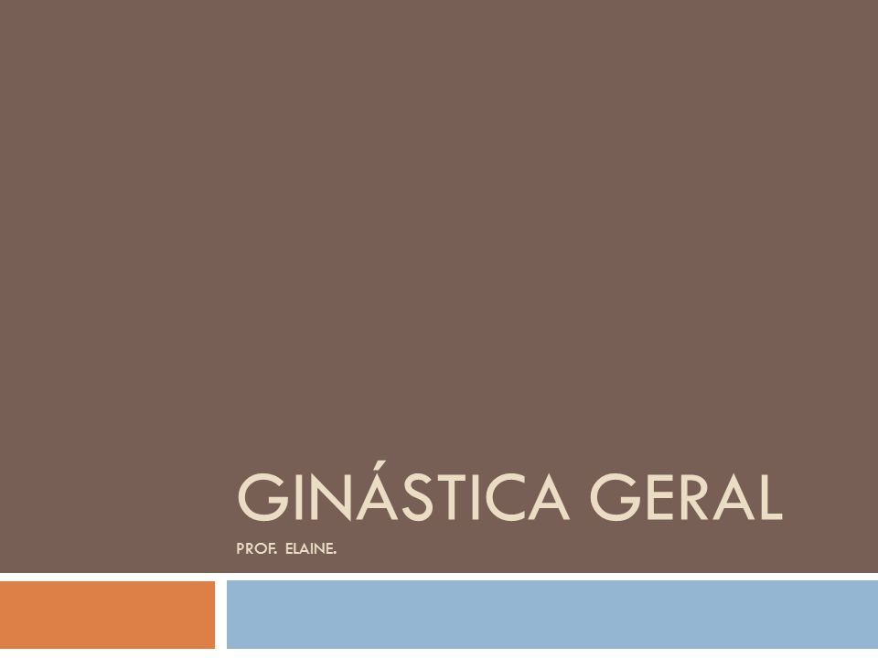 GINÁSTICA GERAL PROF. ELAINE.