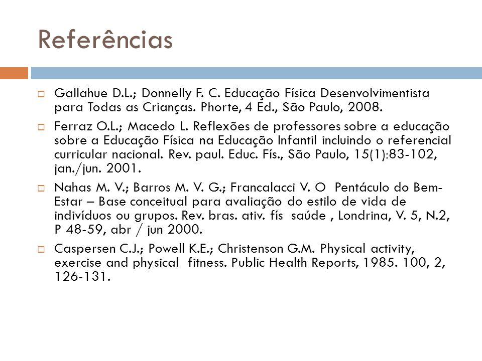 Referências  Gallahue D.L.; Donnelly F.C.