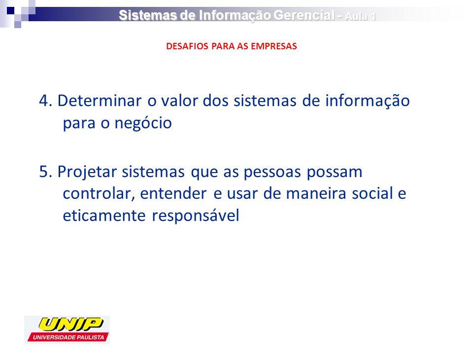 4.Determinar o valor dos sistemas de informação para o negócio 5.