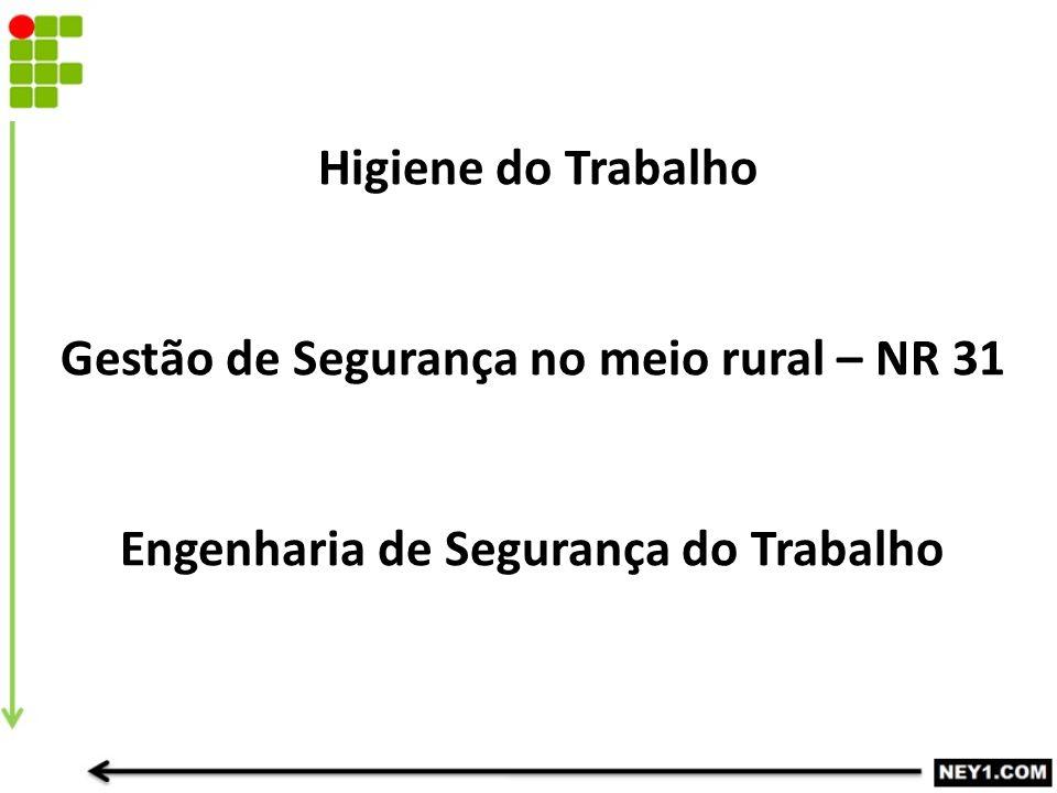 Higiene do Trabalho Gestão de Segurança no meio rural – NR 31 Engenharia de Segurança do Trabalho