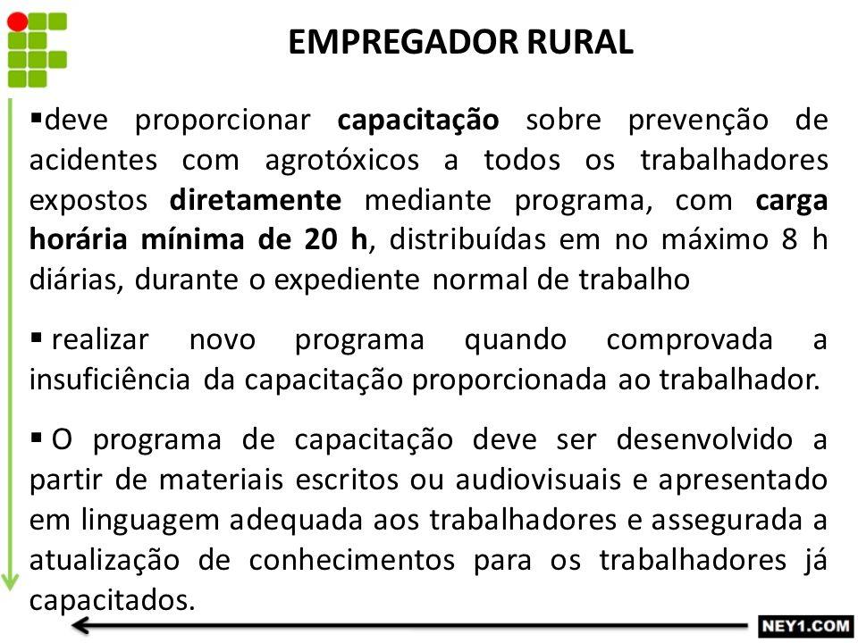 EMPREGADOR RURAL  deve proporcionar capacitação sobre prevenção de acidentes com agrotóxicos a todos os trabalhadores expostos diretamente mediante p