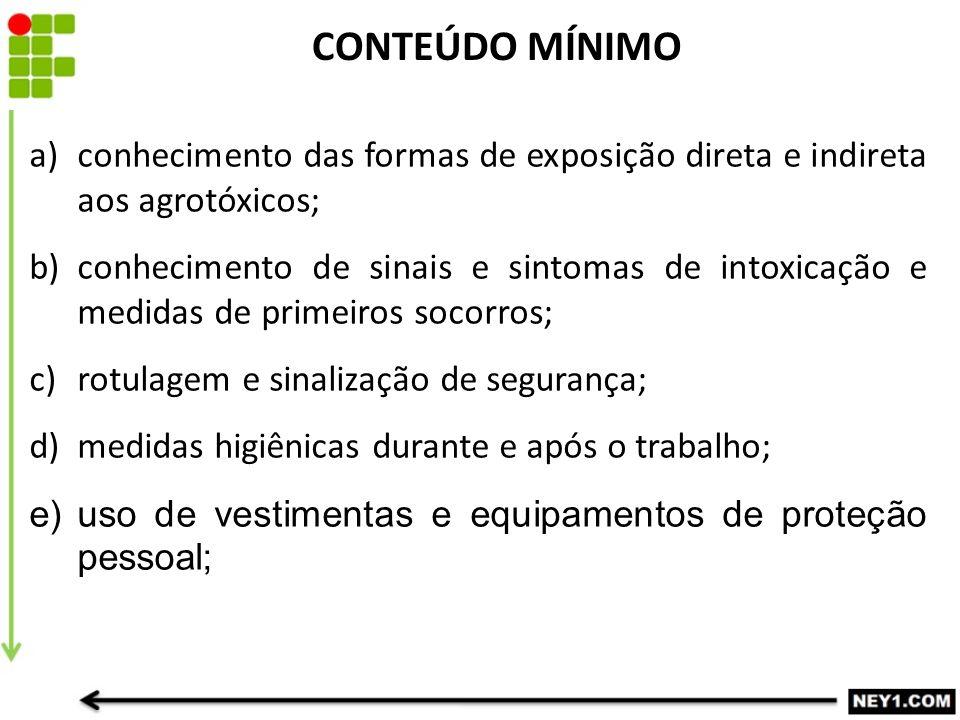 a)conhecimento das formas de exposição direta e indireta aos agrotóxicos; b)conhecimento de sinais e sintomas de intoxicação e medidas de primeiros so