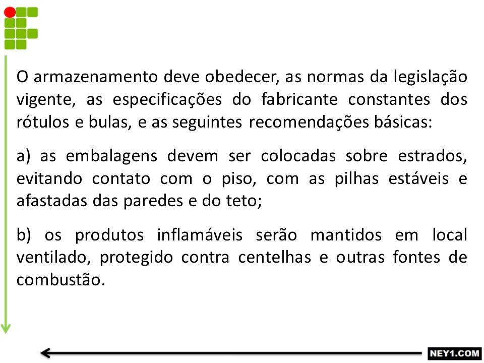 O armazenamento deve obedecer, as normas da legislação vigente, as especificações do fabricante constantes dos rótulos e bulas, e as seguintes recomen