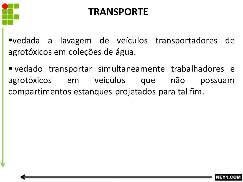  vedada a lavagem de veículos transportadores de agrotóxicos em coleções de água.  vedado transportar simultaneamente trabalhadores e agrotóxicos em