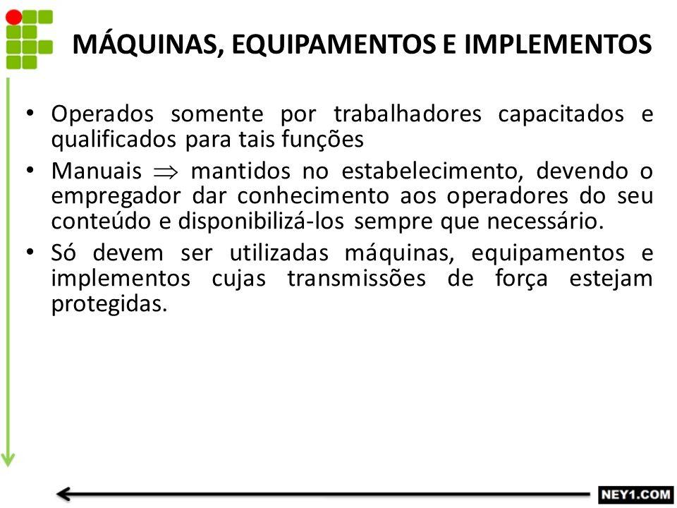 MÁQUINAS, EQUIPAMENTOS E IMPLEMENTOS Operados somente por trabalhadores capacitados e qualificados para tais funções Manuais  mantidos no estabelecim