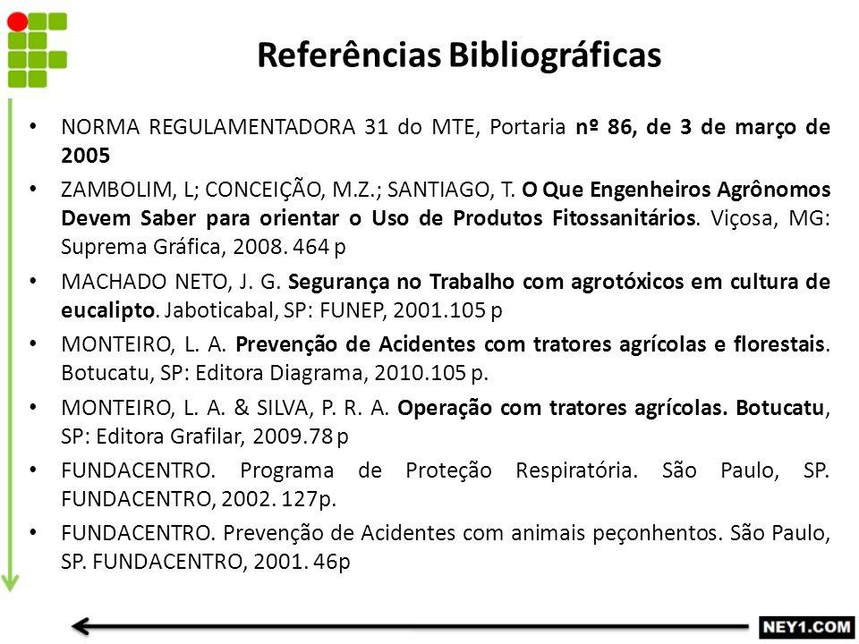 Referências Bibliográficas NORMA REGULAMENTADORA 31 do MTE, Portaria nº 86, de 3 de março de 2005 ZAMBOLIM, L; CONCEIÇÃO, M.Z.; SANTIAGO, T. O Que Eng