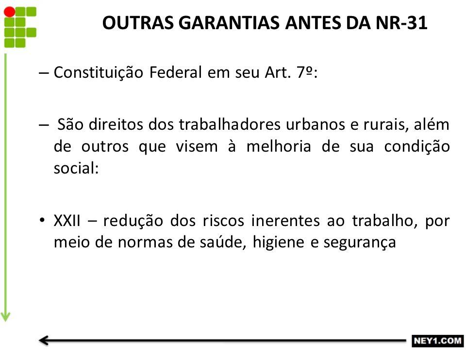 – Constituição Federal em seu Art. 7º: – São direitos dos trabalhadores urbanos e rurais, além de outros que visem à melhoria de sua condição social: