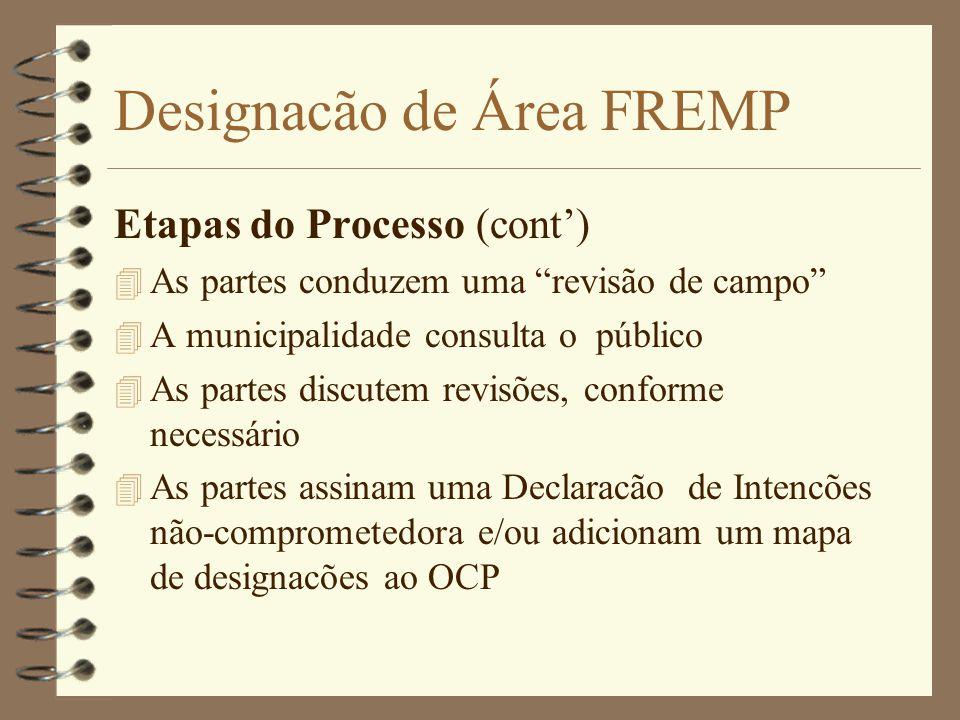 Designacão de Área FREMP Etapas do Processo (cont') 4 As partes conduzem uma revisão de campo 4 A municipalidade consulta o público 4 As partes discutem revisões, conforme necessário 4 As partes assinam uma Declaracão de Intencões não-comprometedora e/ou adicionam um mapa de designacões ao OCP