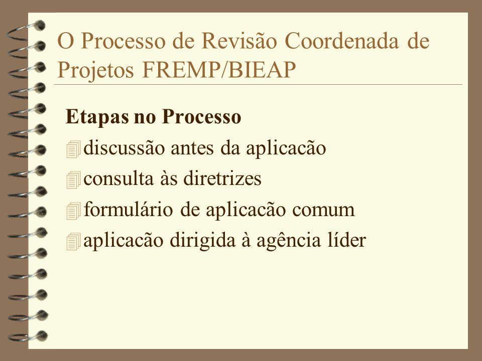 O Processo de Revisão Coordenada de Projetos FREMP/BIEAP Etapas no Processo 4 discussão antes da aplicacão 4 consulta às diretrizes 4 formulário de aplicacão comum 4 aplicacão dirigida à agência líder