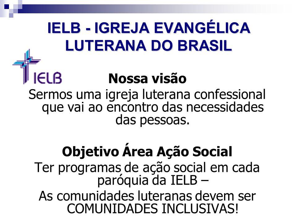 Nossa visão Sermos uma igreja luterana confessional que vai ao encontro das necessidades das pessoas. Objetivo Área Ação Social Ter programas de ação