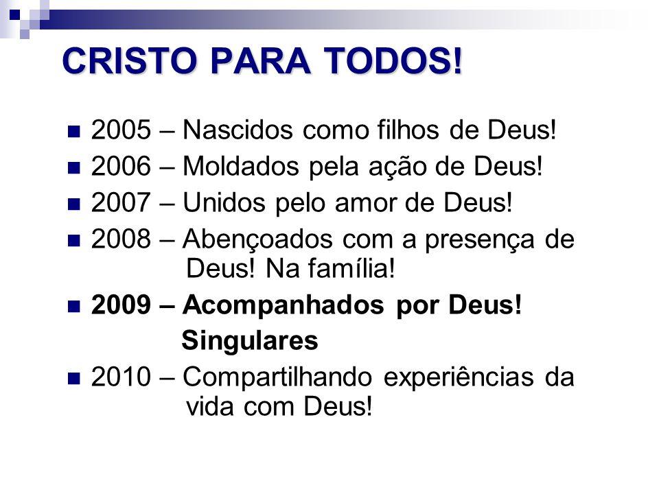 CRISTO PARA TODOS! 2005 – Nascidos como filhos de Deus! 2006 – Moldados pela ação de Deus! 2007 – Unidos pelo amor de Deus! 2008 – Abençoados com a pr