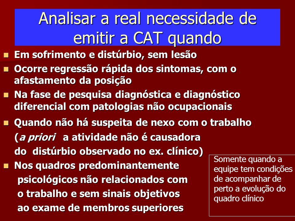 Analisar a real necessidade de emitir a CAT quando Em sofrimento e distúrbio, sem lesão Em sofrimento e distúrbio, sem lesão Ocorre regressão rápida d