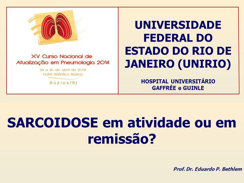 UNIVERSIDADE FEDERAL DO ESTADO DO RIO DE JANEIRO (UNIRIO) HOSPITAL UNIVERSITÁRIO GAFFRÉE e GUINLE SARCOIDOSE em atividade ou em remissão? Prof. Dr. Ed