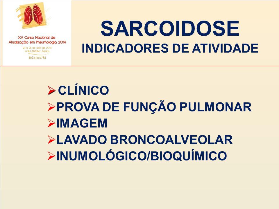 SARCOIDOSE INDICADORES DE ATIVIDADE   CLÍNICO  PROVA DE FUNÇÃO PULMONAR  IMAGEM  LAVADO BRONCOALVEOLAR  INUMOLÓGICO/BIOQUÍMICO