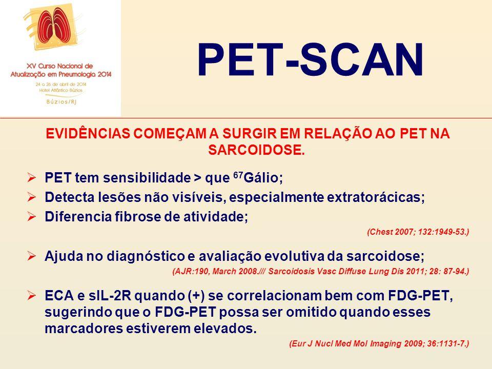 PET-SCAN EVIDÊNCIAS COMEÇAM A SURGIR EM RELAÇÃO AO PET NA SARCOIDOSE.  PET tem sensibilidade > que 67 Gálio;  Detecta lesões não visíveis, especialm