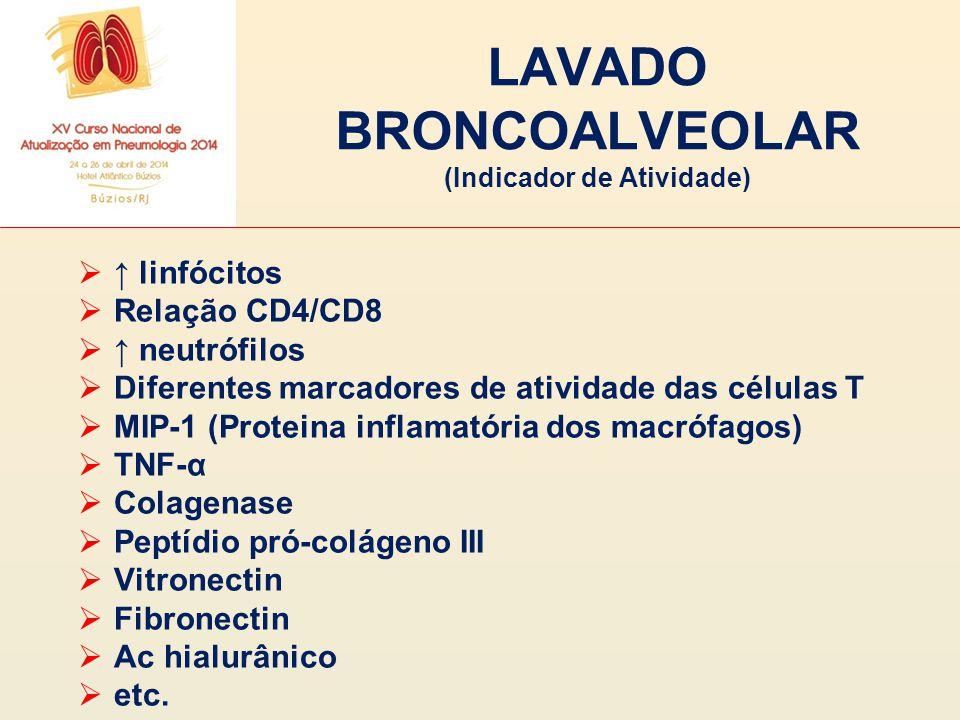 LAVADO BRONCOALVEOLAR (Indicador de Atividade)  ↑ linfócitos  Relação CD4/CD8  ↑ neutrófilos  Diferentes marcadores de atividade das células T  M
