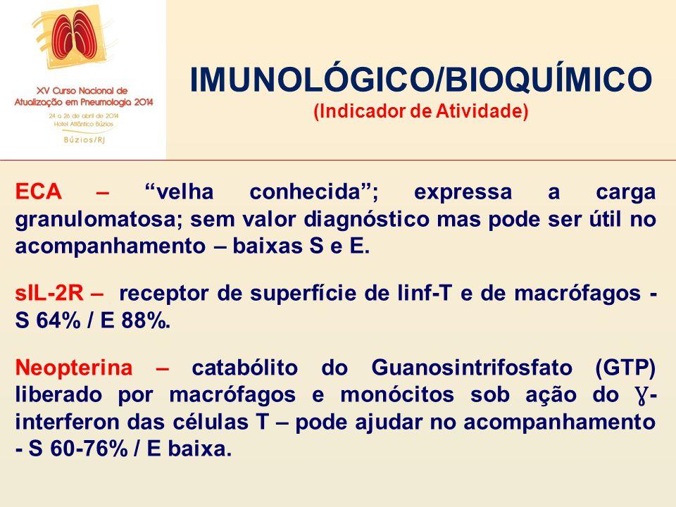 """IMUNOLÓGICO/BIOQUÍMICO (Indicador de Atividade) ECA – """"velha conhecida""""; expressa a carga granulomatosa; sem valor diagnóstico mas pode ser útil no ac"""
