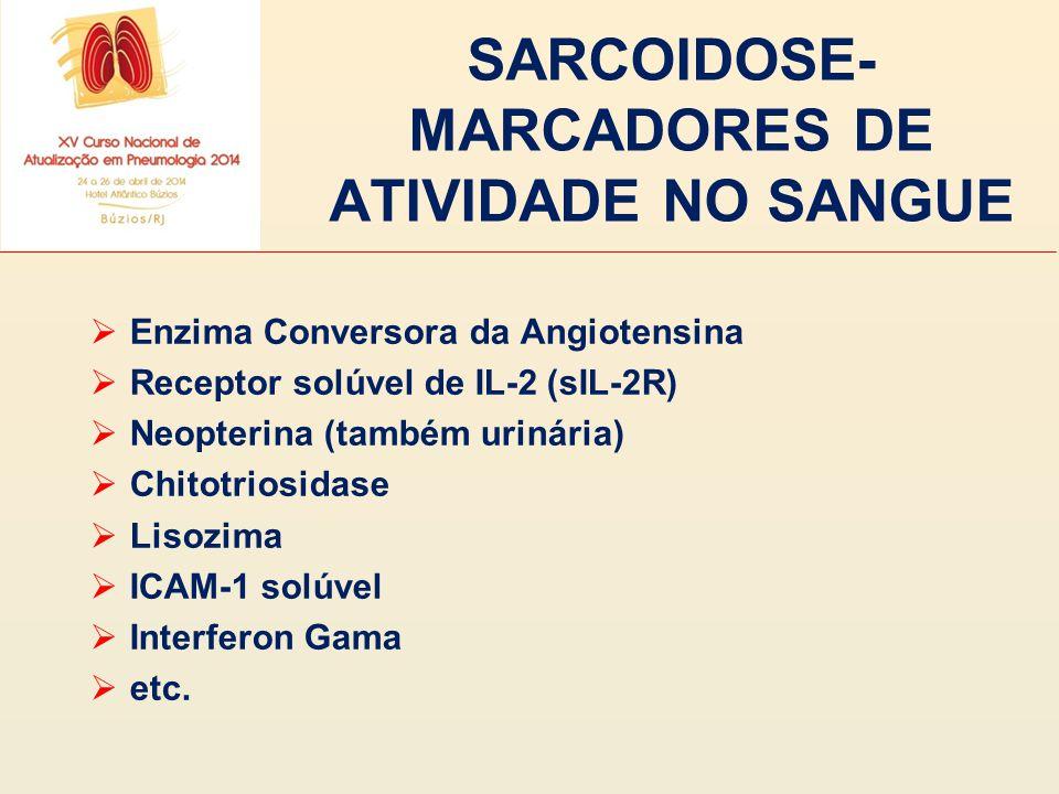 SARCOIDOSE- MARCADORES DE ATIVIDADE NO SANGUE  Enzima Conversora da Angiotensina  Receptor solúvel de IL-2 (sIL-2R)  Neopterina (também urinária) 