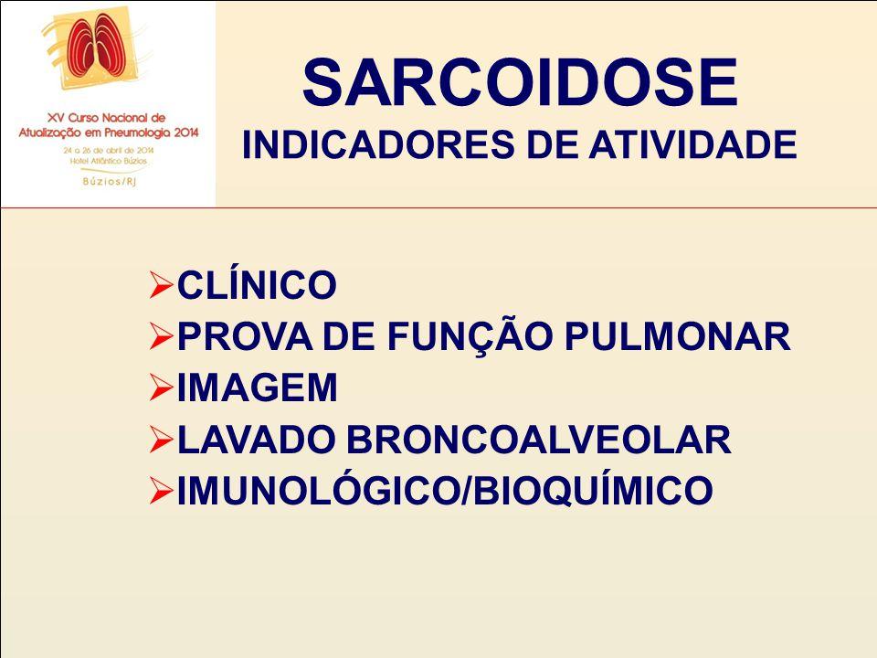 SARCOIDOSE INDICADORES DE ATIVIDADE  CLÍNICO  PROVA DE FUNÇÃO PULMONAR  IMAGEM  LAVADO BRONCOALVEOLAR  IMUNOLÓGICO/BIOQUÍMICO
