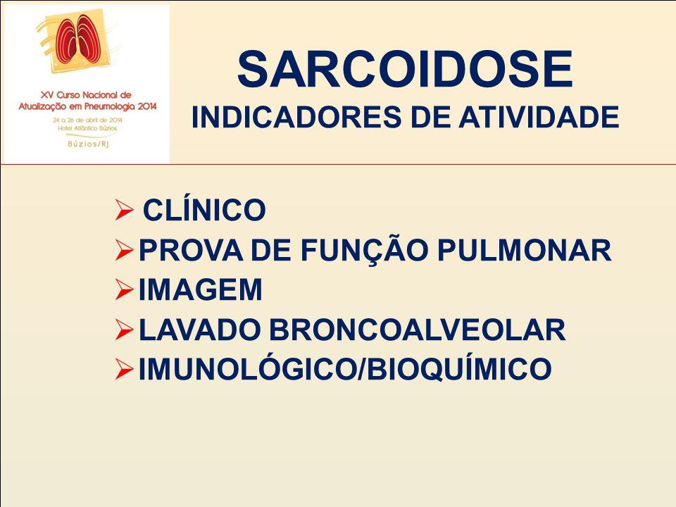 SARCOIDOSE INDICADORES DE ATIVIDADE   C  C LÍNICO  PROVA DE FUNÇÃO PULMONAR  IMAGEM  LAVADO BRONCOALVEOLAR  IMUNOLÓGICO/BIOQUÍMICO