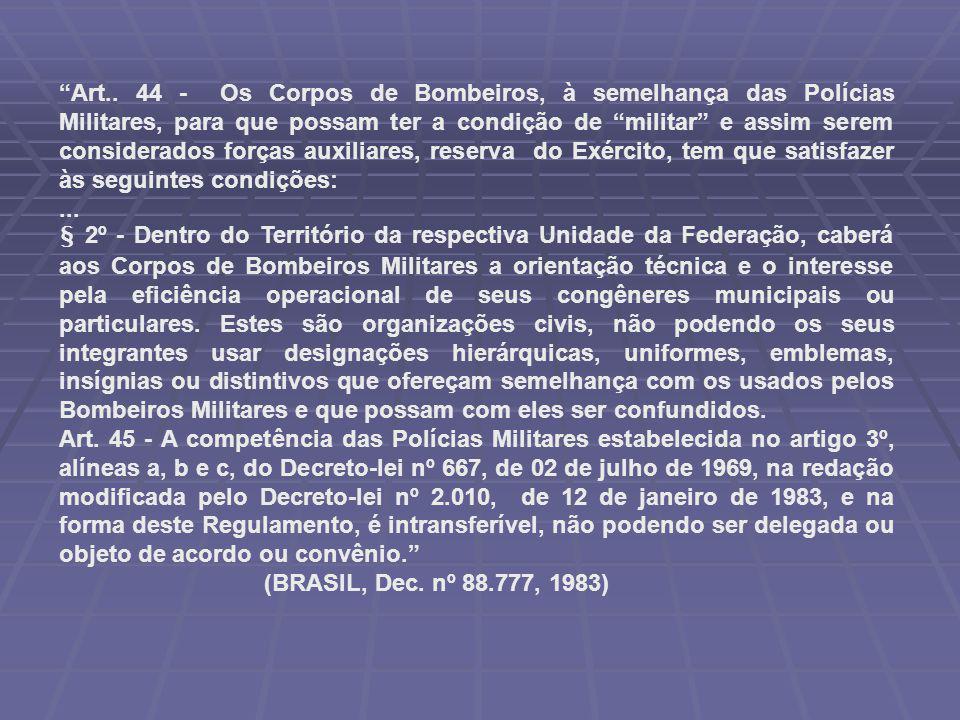 """""""Art.. 44 - Os Corpos de Bombeiros, à semelhança das Polícias Militares, para que possam ter a condição de """"militar"""" e assim serem considerados forças"""