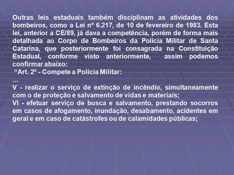Outras leis estaduais também disciplinam as atividades dos bombeiros, como a Lei nº 6.217, de 10 de fevereiro de 1983.