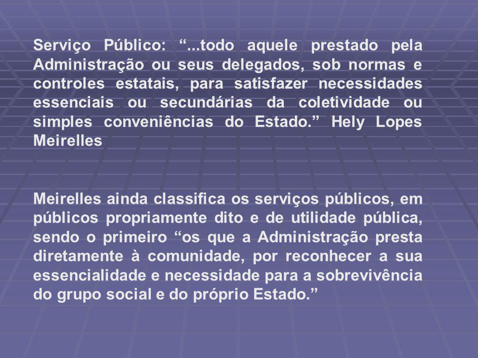 """Serviço Público: """"...todo aquele prestado pela Administração ou seus delegados, sob normas e controles estatais, para satisfazer necessidades essencia"""