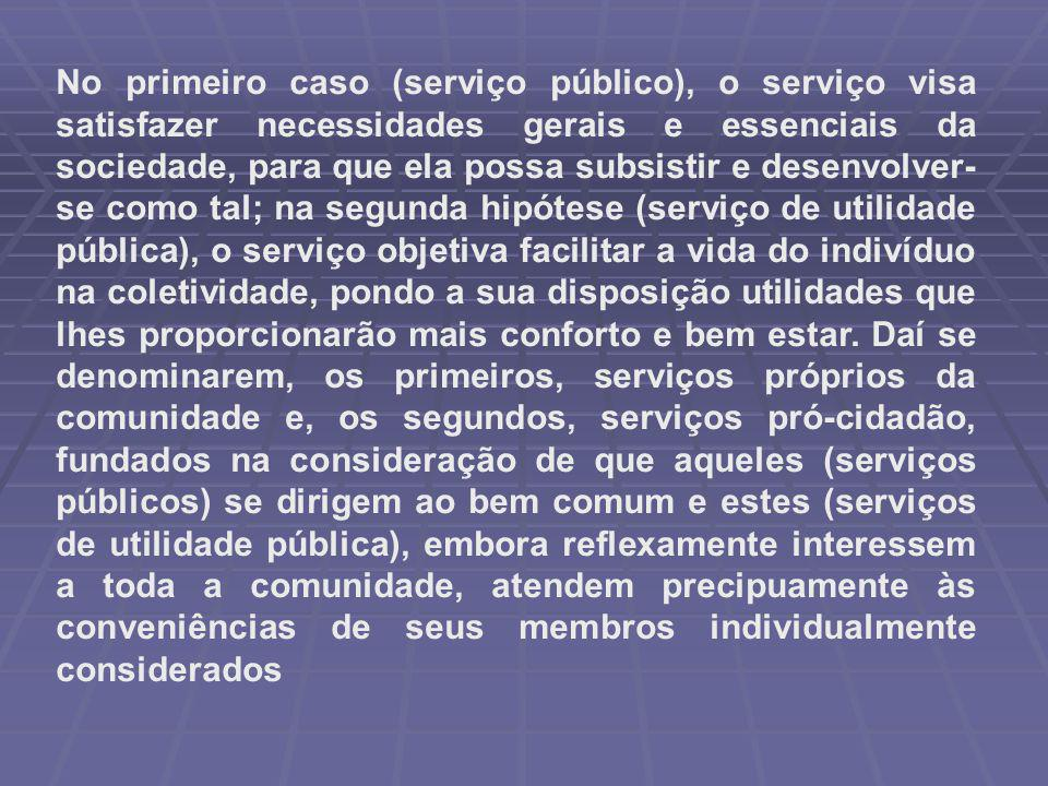 No primeiro caso (serviço público), o serviço visa satisfazer necessidades gerais e essenciais da sociedade, para que ela possa subsistir e desenvolve