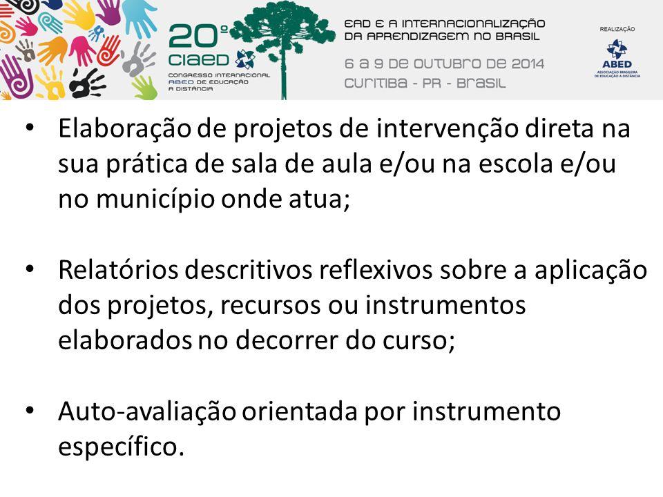 Elaboração de projetos de intervenção direta na sua prática de sala de aula e/ou na escola e/ou no município onde atua; Relatórios descritivos reflexi