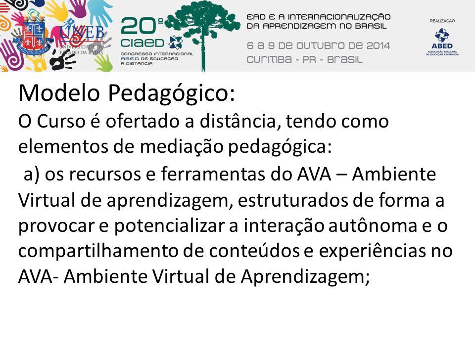 Modelo Pedagógico: O Curso é ofertado a distância, tendo como elementos de mediação pedagógica: a) os recursos e ferramentas do AVA – Ambiente Virtual