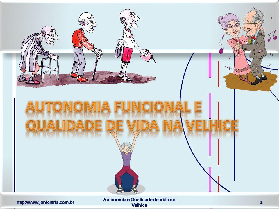 http://www.janicleria.com.br Autonomia e Qualidade de Vida na Velhice 14 A promoção do envelhecimento saudável e a manutenção da máxima capacidade funcional do indivíduo que envelhece, significa a valorização da autonomia e da autodeterminação e a preservação da independência física e mental do idoso.