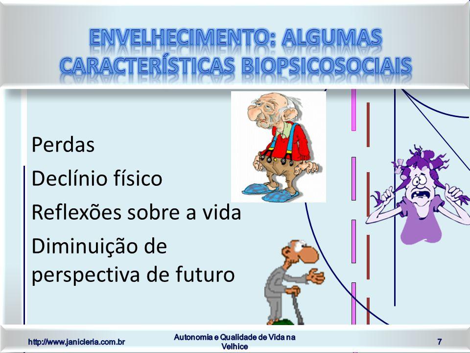 Perdas Declínio físico Reflexões sobre a vida Diminuição de perspectiva de futuro http://www.janicleria.com.br Autonomia e Qualidade de Vida na Velhice 7