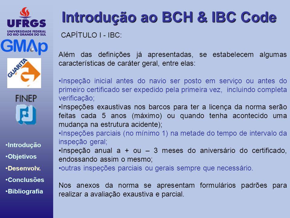 Introdução ao BCH & IBC Code Introdução Objetivos Desenvolv. Conclusões Bibliografia Além das definições já apresentadas, se estabelecem algumas carac