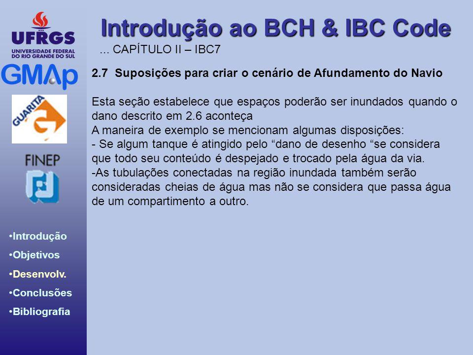 Introdução ao BCH & IBC Code Introdução Objetivos Desenvolv. Conclusões Bibliografia 2.7 Suposições para criar o cenário de Afundamento do Navio Esta