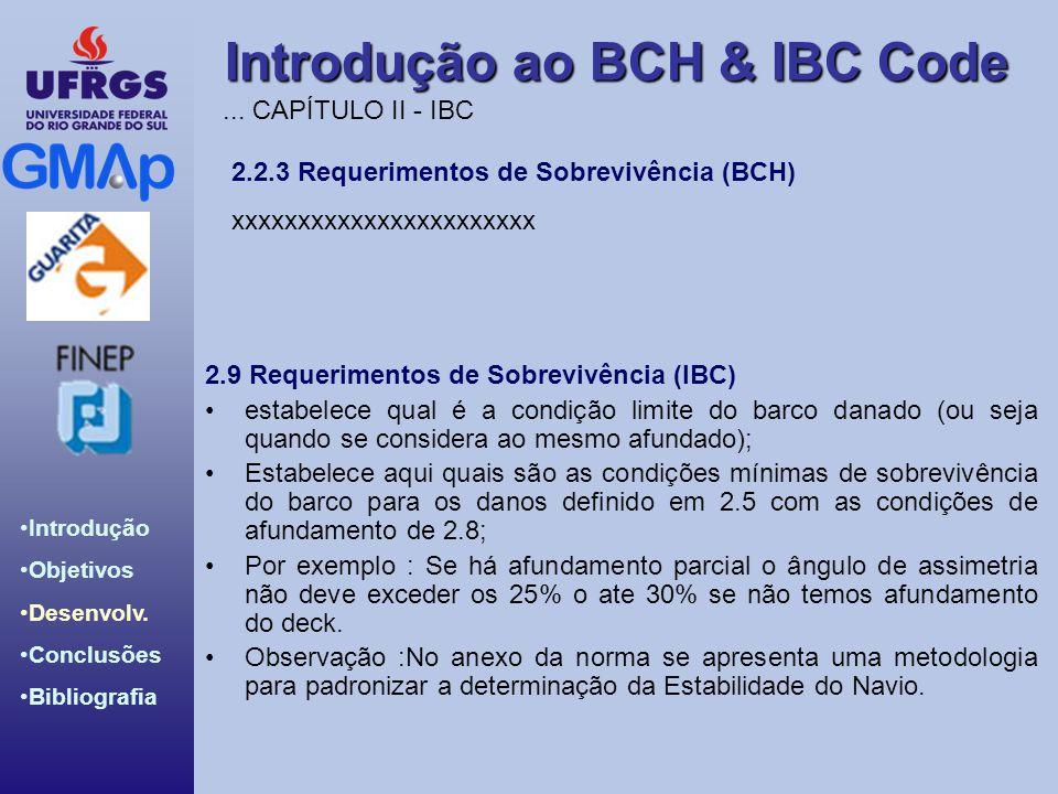 Introdução ao BCH & IBC Code Introdução Objetivos Desenvolv. Conclusões Bibliografia 2.9 Requerimentos de Sobrevivência (IBC) estabelece qual é a cond